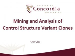 Mining and Analysis of Control Structure Variant Clones