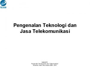 Pengenalan Teknologi dan Jasa Telekomunikasi SM 341073 Pengenalan