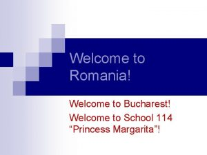 Welcome to Romania Welcome to Bucharest Welcome to
