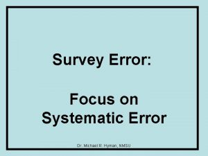 Survey Error Focus on Systematic Error Dr Michael