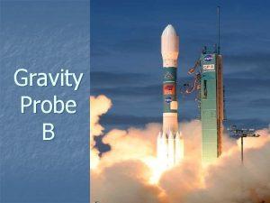 Gravity Probe B What is Gravity Probe B