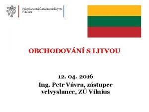Velvyslanectv esk republiky ve Vilniusu OBCHODOVN S LITVOU