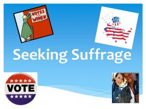 Seeking Suffrage Stages of Suffrage Stage 1 In