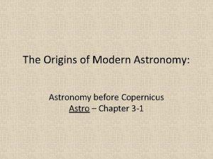 The Origins of Modern Astronomy Astronomy before Copernicus