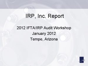 IRP Inc Report 2012 IFTAIRP Audit Workshop January