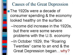 Causes of the Great Depression The 1920 s