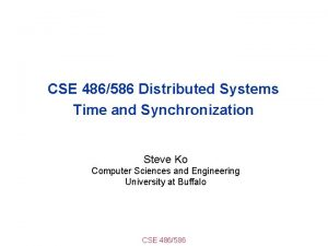 CSE 486586 Distributed Systems Time and Synchronization Steve