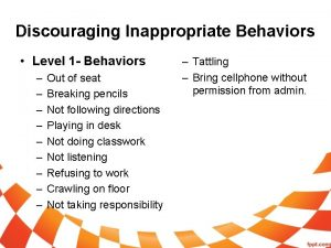 Discouraging Inappropriate Behaviors Level 1 Behaviors Out of