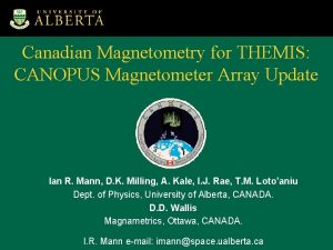 Canadian Magnetometry for THEMIS CANOPUS Magnetometer Array Update