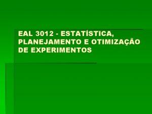 EAL 3012 ESTATSTICA PLANEJAMENTO E OTIMIZAO DE EXPERIMENTOS