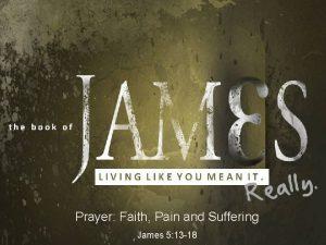 Prayer Faith Pain and Suffering James 5 13