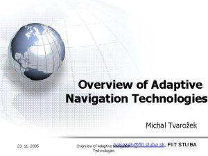 Overview of Adaptive Navigation Technologies Michal Tvaroek 23