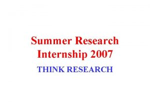 Summer Research Internship 2007 THINK RESEARCH Summer Research