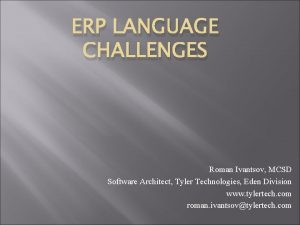 ERP LANGUAGE CHALLENGES Roman Ivantsov MCSD Software Architect
