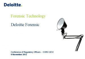 Forensic Technology Deloitte Forensic Conference of Regulatory Officers