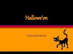 Halloween Origins and Traditions Origins Halloween began two