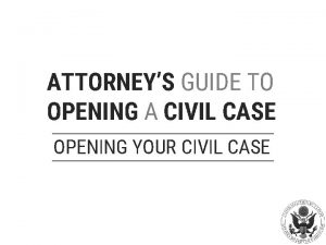 ATTORNEYS GUIDE TO OPENING A CIVIL CASE OPENING