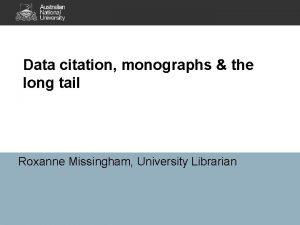 Data citation monographs the long tail Roxanne Missingham