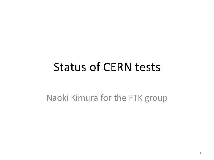 Status of CERN tests Naoki Kimura for the