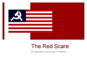 The Red Scare Mc Carthyism Communism in America