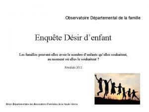 Observatoire Dpartemental de la famille Enqute Dsir denfant