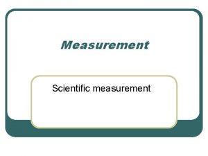 Measurement Scientific measurement Number vs Quantity l Quantity