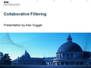 Collaborative Filtering Presentation by Alex Hugger Filtering Documents