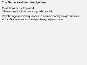 The Behavioral Immune System Evolutionary background Evolved mechanisms