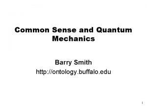 Common Sense and Quantum Mechanics Barry Smith http