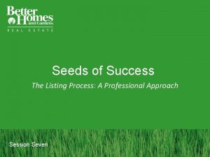 Seeds of Success The Listing Process A Professional