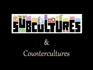 Countercultures After today You should be able to