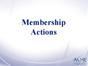 Membership Actions Types of Actions Appointment Reappointment Termination
