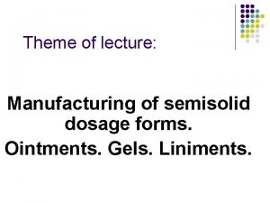 Theme of lecture Manufacturing of semisolid dosage forms