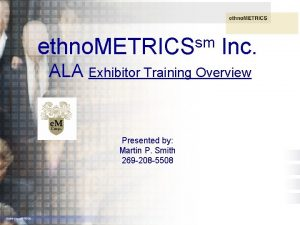 1 sm ethno METRICS Inc ALA Exhibitor Training