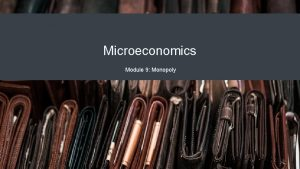 Microeconomics Module 9 Monopoly Why It Matters Monopoly