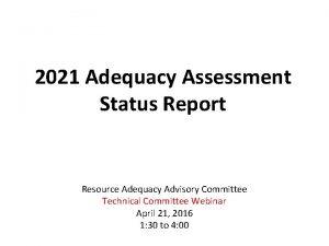 2021 Adequacy Assessment Status Report Resource Adequacy Advisory