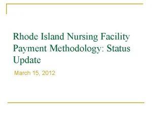 Rhode Island Nursing Facility Payment Methodology Status Update