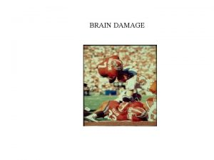 BRAIN DAMAGE Traumatic brain Injury TBI StrokeAneuryism Anoxia