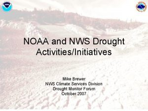NOAA and NWS Drought ActivitiesInitiatives Mike Brewer NWS