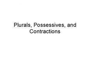 Plurals Possessives and Contractions Possessive Nouns A possessive