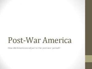 PostWar America How did Americans adjust to the