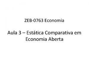 ZEB0763 Economia Aula 3 Esttica Comparativa em Economia