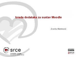 Izrada dodataka za sustav Moodle Zvonko Martinovi Vrste