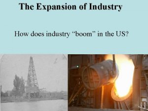 The Expansion of Industry How does industry boom