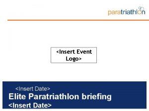 Insert Event Logo Insert Date Elite Paratriathlon briefing