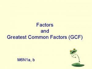 Factors and Greatest Common Factors GCF M 6