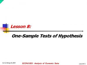 Lesson 8 OneSample Tests of Hypothesis Kafu Wong