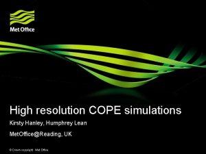High resolution COPE simulations Kirsty Hanley Humphrey Lean