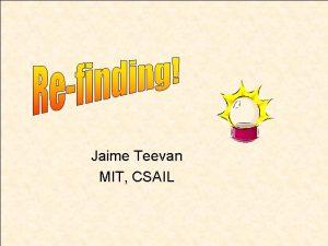Jaime Teevan MIT CSAIL HCI at MIT HCI