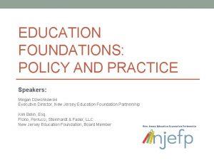 EDUCATION FOUNDATIONS POLICY AND PRACTICE Speakers Megan Dzwonkowski